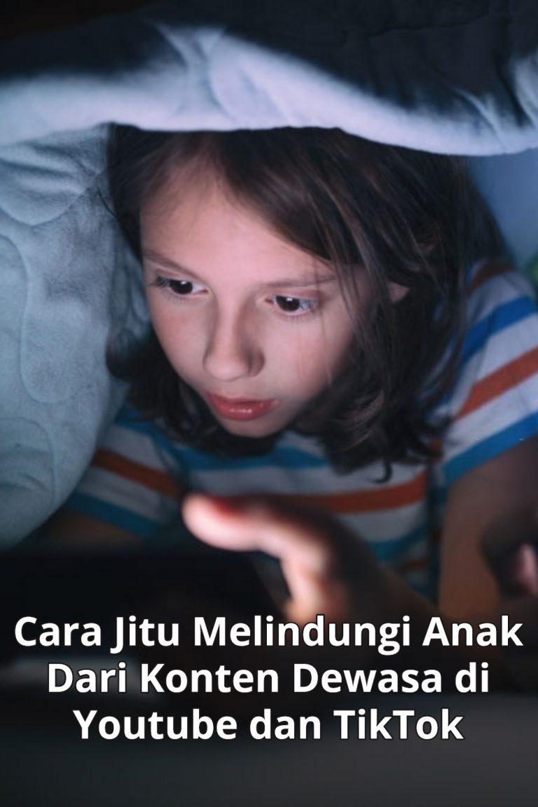 Cara Jitu Melindungi Anak Dari Konten Dewasa di Youtube dan TikTok